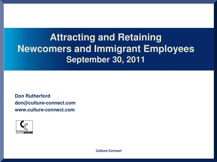 attracting and retaining newcomers and immigrant employees september 30 2011 n.