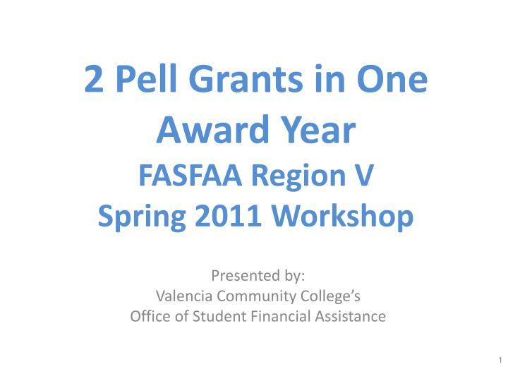 2 pell grants in one award year fasfaa region v spring 2011 workshop n.