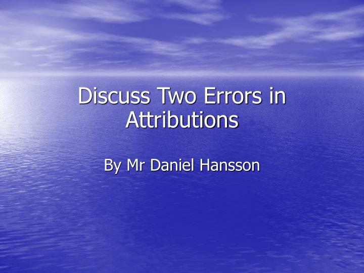 discuss two errors in attributions n.