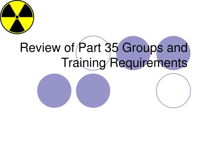 review of part 35 groups and training requirements n.