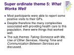 super ordinate theme 5 what works well