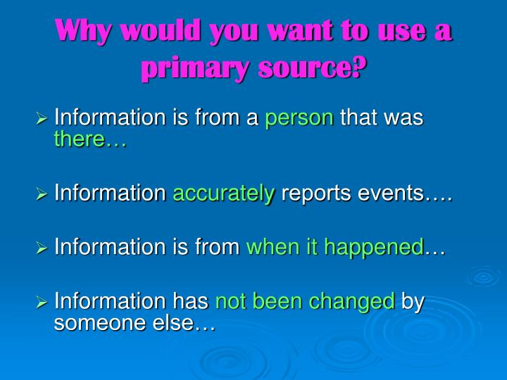 Why would you want to use a primary source?