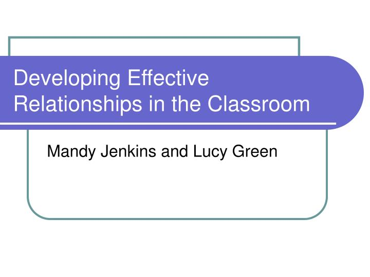 developing effective relationships in the classroom n.
