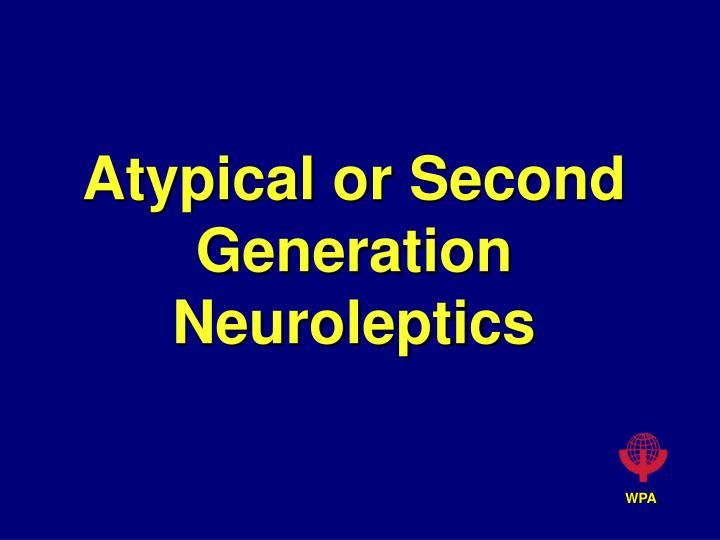 atypical or second generation neuroleptics n.