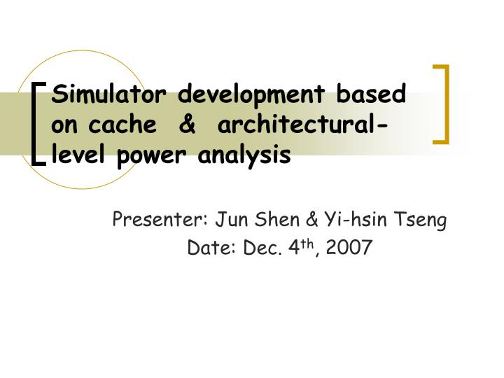 simulator development based on cache architectural level power analysis n.