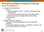 pending disbursement listing how to obtain it1
