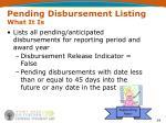 pending disbursement listing what it is