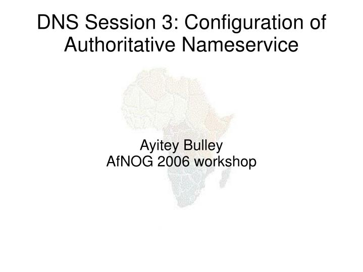ayitey bulley afnog 2006 workshop n.