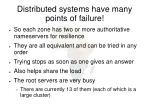 distributed systems have many points of failure