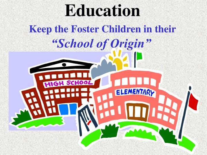 education keep the foster children in their school of origin n.