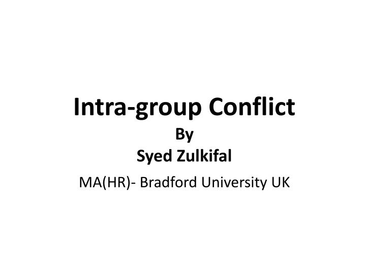 intra group conflict by syed zulkifal ma hr bradford university uk n.