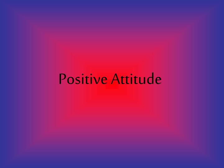 positive attitude n.