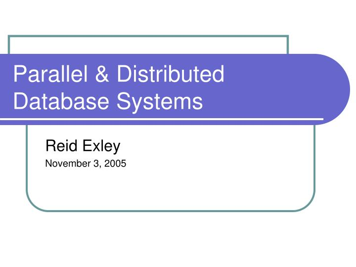 parallel distributed database systems n.