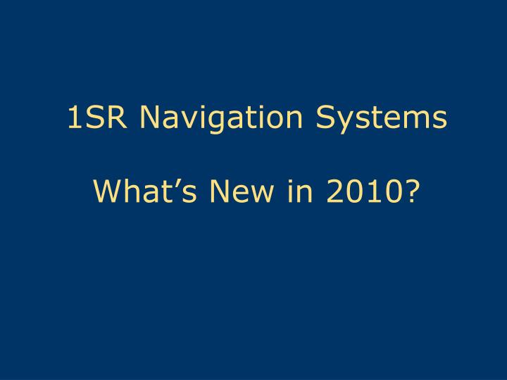 1sr navigation systems what s new in 2010 n.
