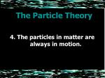 t the particle theory he particle theory