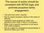 the course of action should be consistent with mtss logic and promote proactive family engagement