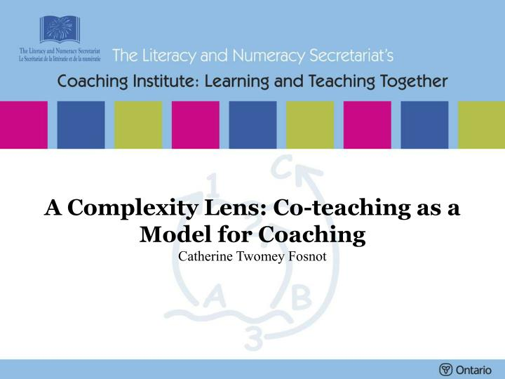 a complexity lens co teaching as a model for coaching catherine twomey fosnot n.