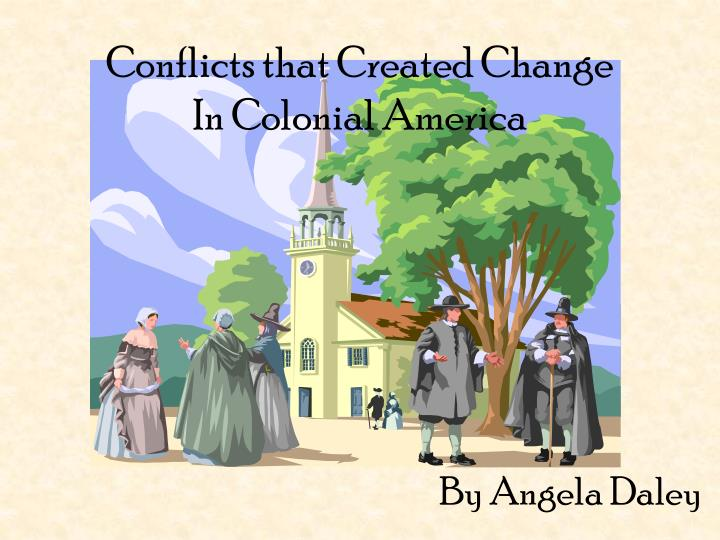 conflicts that created change in colonial america n.