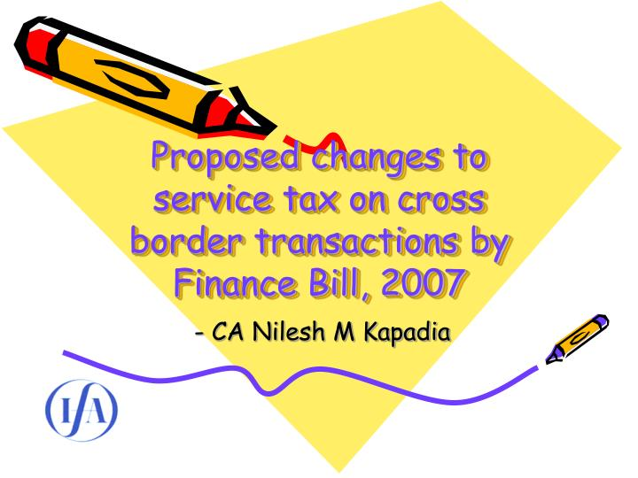 proposed changes to service tax on cross border transactions by finance bill 2007 n.