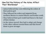 how did the history of the aztec affect their worldview