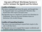 how were different worldviews factors in conflict between the spanish and the aztecs
