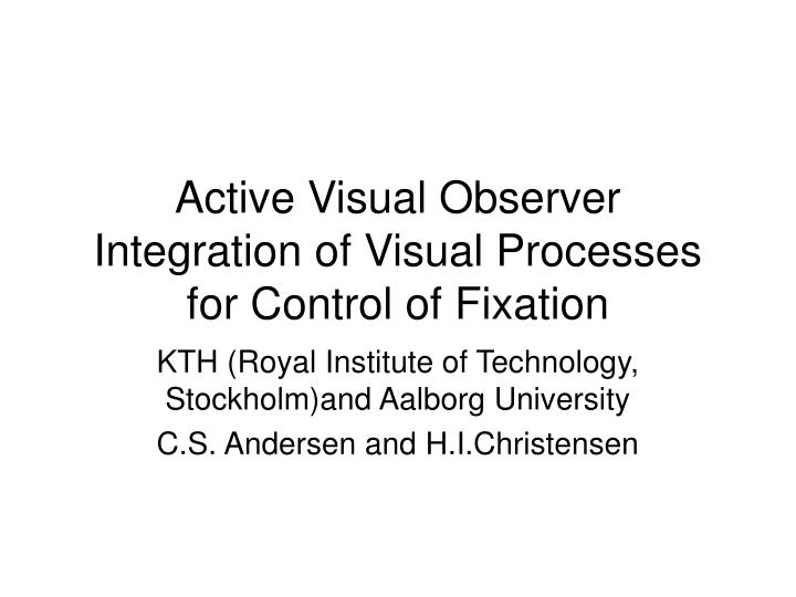 active visual observer integration of visual processes for control of fixation n.