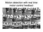 motion detection with real time motor control feedbacl