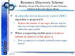 resource discovery scheme mobility aware file discovery control scheme publish subscribe query mode1