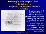 evolu o hist rica 1 gera o dos computadores modernos 1945 19561
