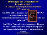 evolu o hist rica 4 gera o dos computadores modernos 1971 presente4