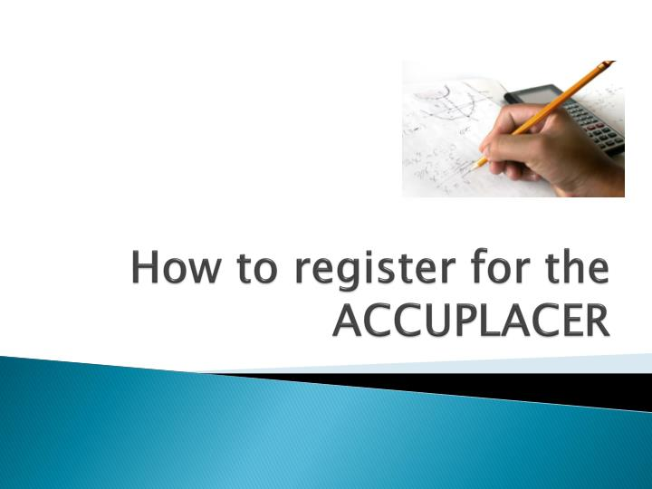 how to register for the accuplacer n.