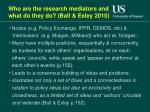 who are the research mediators and what do they do ball exley 2010