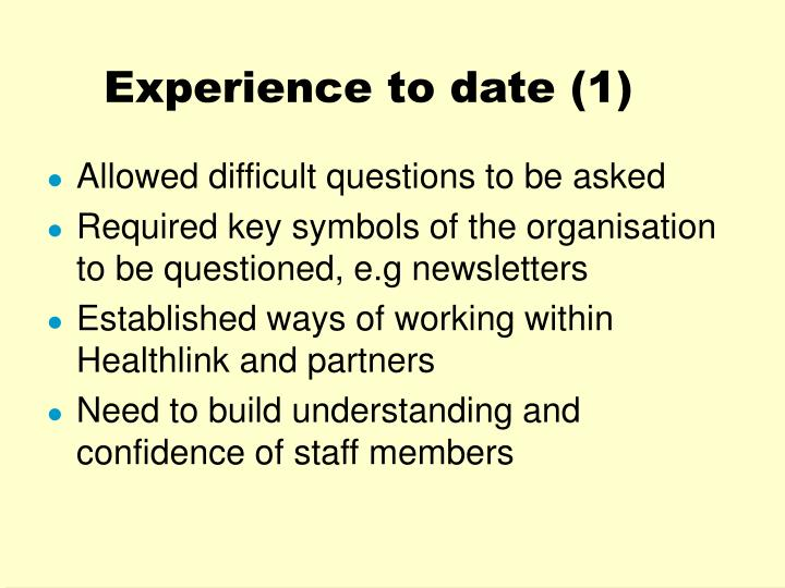 Experience to date (1)