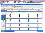 step 2 browse catalog