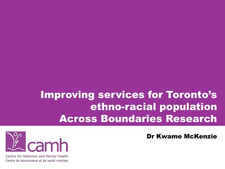 improving services for toronto s ethno racial population across boundaries research n.