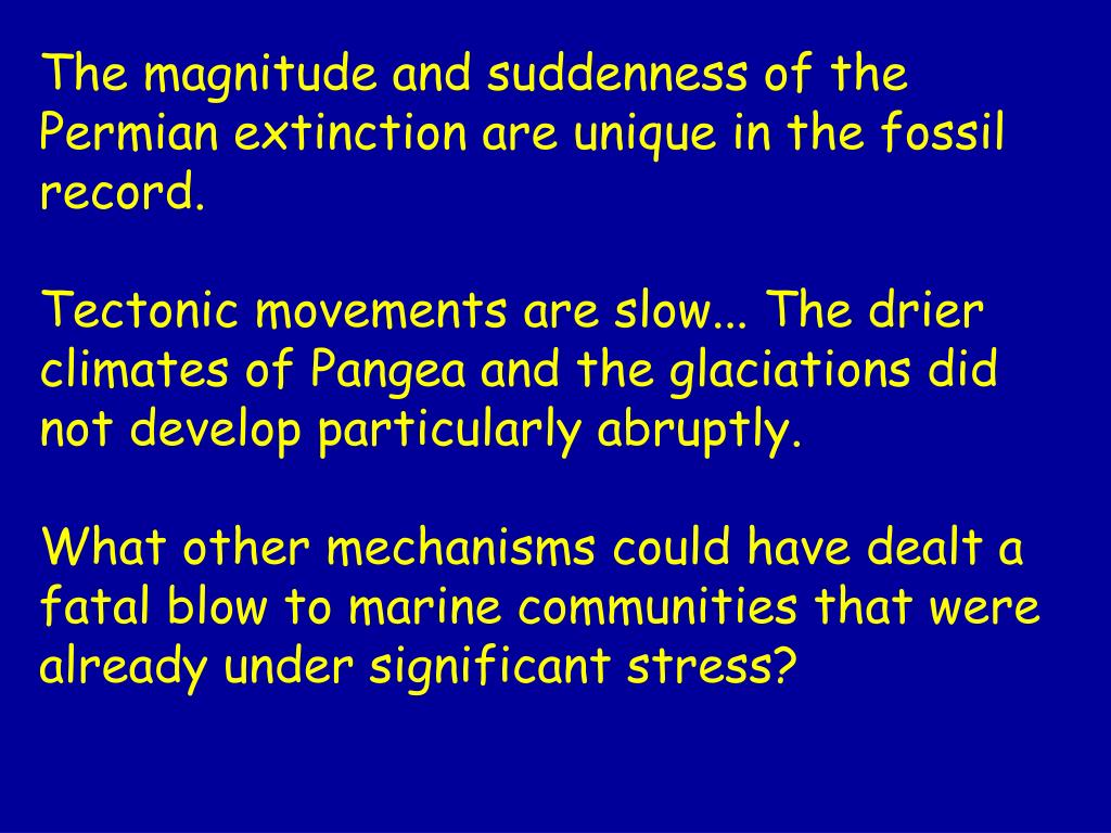 The magnitude and suddenness of the Permian extinction are unique in the fossil record.