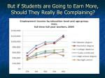 but if students are going to earn more should they really be complaining