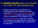 gli obiettivi specifici delle cure domiciliari che il drg n 41 5952 stabilisce sono