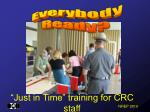 just in time training for crc staff