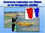 aeronaves mejoradas con sistemas de navegaci n satelital