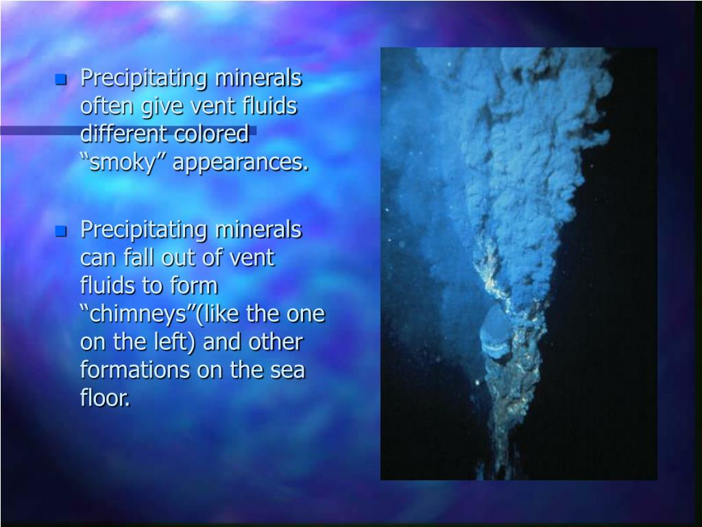 "Precipitating minerals often give vent fluids different colored ""smoky"" appearances."