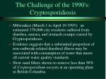 the challenge of the 1990 s cryptosporidiosis