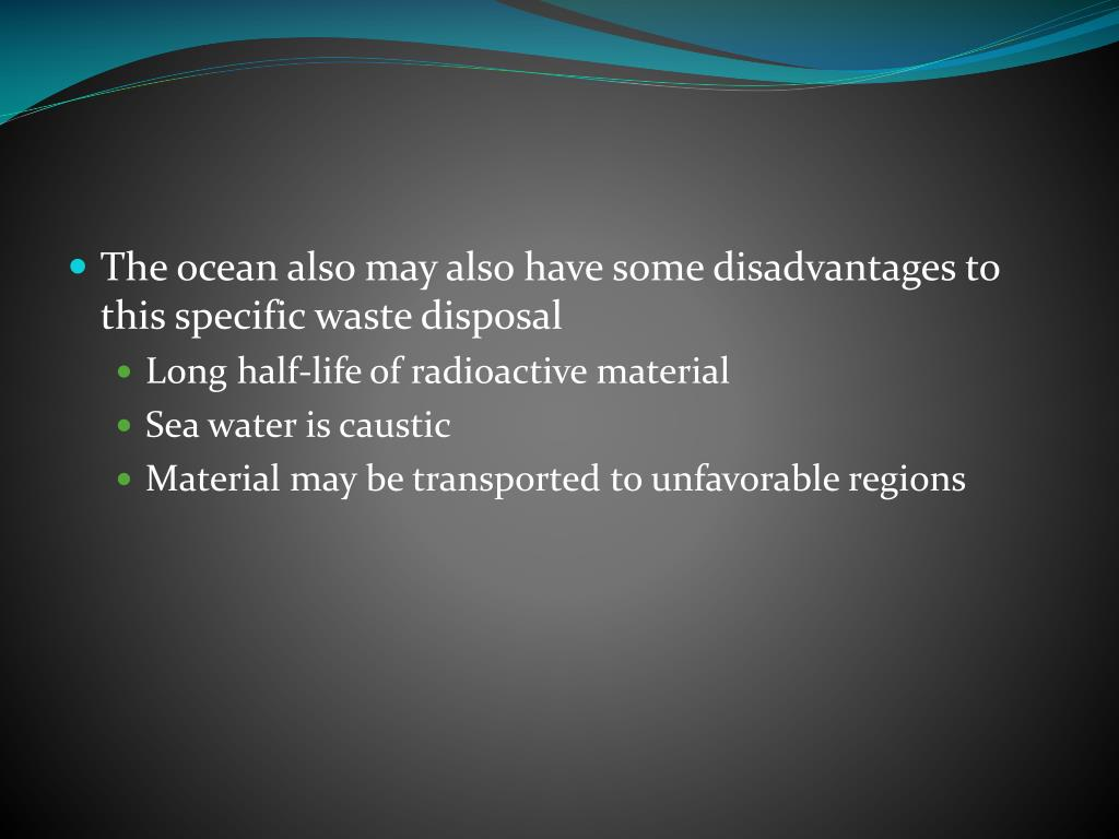 The ocean also may also have some disadvantages to this specific waste disposal