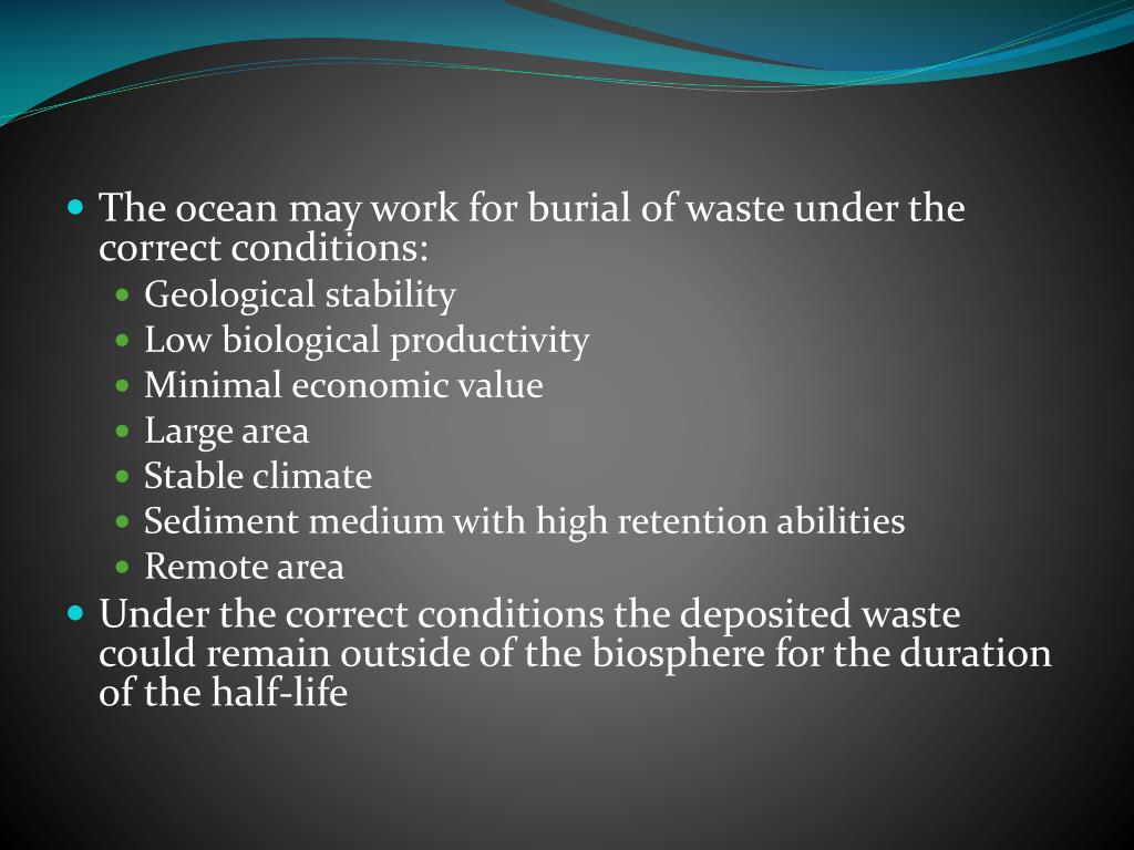 The ocean may work for burial of waste under the correct conditions: