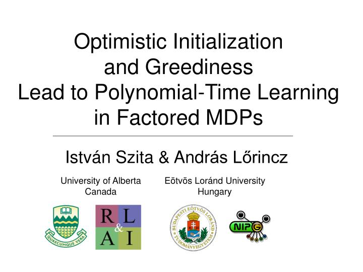 optimistic initialization and greediness lead to polynomial time learning in factored mdps n.