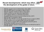 recent developments which may affect the development of the guide in future
