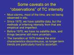 some caveats on the observations of tc intensity