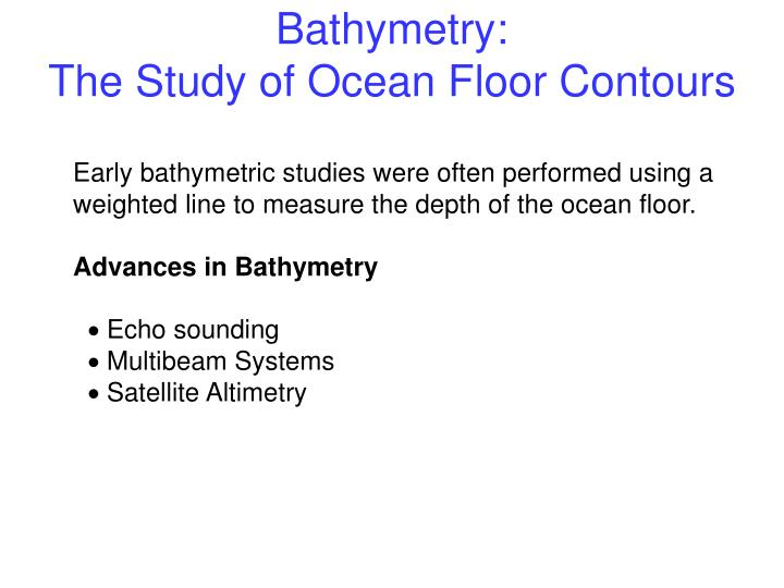 Bathymetry the study of ocean floor contours