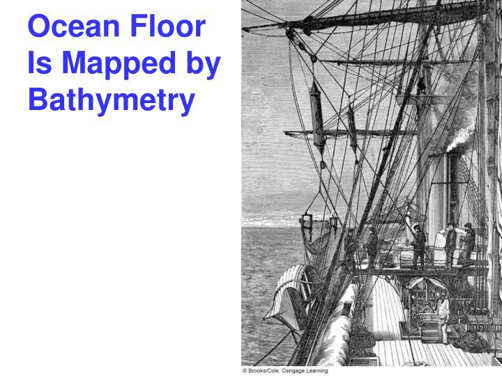 Ocean floor is mapped by bathymetry