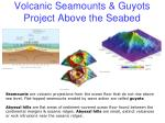 volcanic seamounts guyots project above the seabed